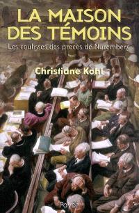 La maison des témoins : les coulisses des procès de Nuremberg