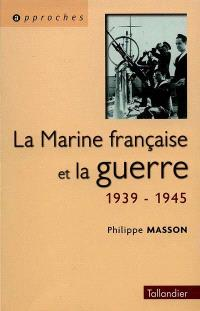 La marine française et la guerre 1939-1945