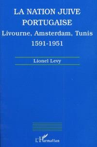 La nation juive portugaise : Livourne, Amsterdam, Tunis, 1591-1951