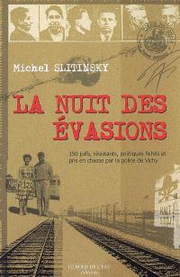 La nuit des évasions : 150 juifs, résistants, politiques fichés et pris en chasse par la police de Vichy