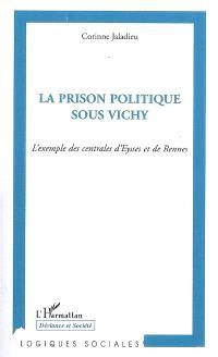 La prison politique sous Vichy : l'exemple des centrales d'Eysses et de Rennes
