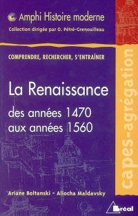 La Renaissance, des années 1470 aux années 1560 (envisagée dans toutes ses dimensions)