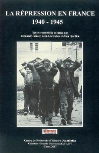 La répression en France, 1940-1945 : actes du colloque international 8, 9 et 10 décembre 2005, Mémorial de Caen