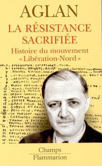 La Résistance sacrifiée : histoire du mouvement Libération-Nord