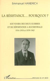 La Résistance... pourquoi ? : souvenirs des deux guerres et de déportation à Buchenwald, 1914-1918 et 1939-1945