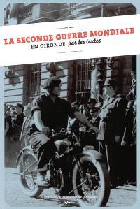 La Seconde Guerre mondiale en Gironde : par les textes