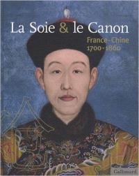 La soie & le canon : France-Chine (1700-1860)