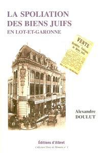 La spoliation des biens juifs en Lot-et-Garonne, 1941-1944