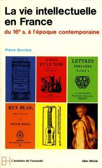 La Vie intellectuelle en France : du XVIe siècle à l'époque contemporaine