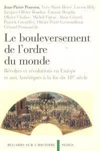 Le bouleversement de l'ordre du monde : révoltes et révolutions en Europe et aux Amériques à la fin du XVIIIe siècle
