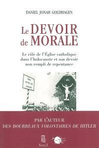 Le devoir de morale : le rôle de l'Église catholique dans l'holocauste et son devoir non rempli de repentance