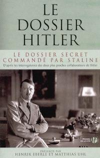 Le dossier Hitler : le dossier secret commandé par Staline : d'après les interrogatoires des deux plus proches collaborateurs de Hitler