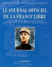 Le Journal officiel de la France libre : le Bulletin officiel des forces françaises libres du 15 août 1940, le Journal officiel de la France libre du 20 janvier 1941 au 16 septembre 1943