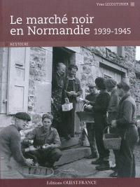 Le marché noir en Normandie, 1939-1945