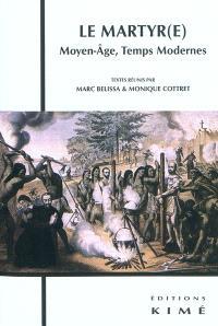 Le martyr(e) : Moyen Age, Temps modernes