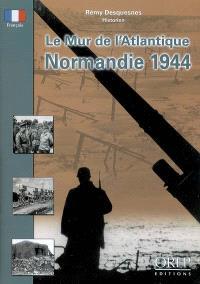 Le mur de l'Atlantique : Normandie 1944