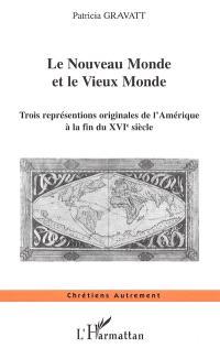 Le Nouveau Monde et le Vieux Monde : trois représentations originales de l'Amérique à la fin du XVIe siècle