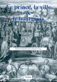 Le prince, la ville et le bourgeois : XIVe-XVIIIe siècles