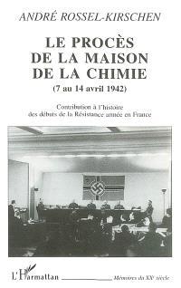 Le procès de la Maison de la chimie, 7 au 14 avril 1942 : contribution à l'histoire des débuts de la Résistance en France