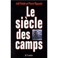 Le siècle des camps : détention, concentration, extermination : cent ans de mal radical