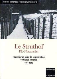 Le Struthof : KL-Natzweiler : histoire d'un camp de concentration en Alsace annexée, 1941-1945