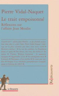 Le trait empoisonné : réflexions sur l'affaire Jean Moulin