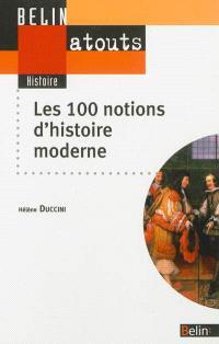 Les 100 notions d'histoire moderne