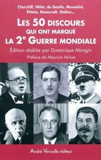 Les 50 discours qui ont marqué la 2e Guerre mondiale : Churchill, Hitler, de Gaulle, Mussolini, Pétain, Roosevelt, Staline...