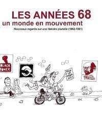 Les années 68, un monde en mouvement : nouveaux regards sur une histoire plurielle (1962-1981)
