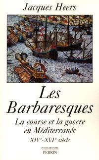 Les barbaresques : la course et la guerre en Méditerranée XIVe-XVIe siècle