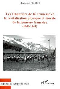 Les Chantiers de la jeunesse et la revitalisation physique et morale de la jeunesse française (1940-1944)