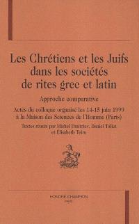 Les chrétiens et les juifs dans les sociétés de rites grec et latin, approche comparative : actes du colloque organisé les 14-15 juin 1999 à la Maison des sciences de l'homme (Paris)
