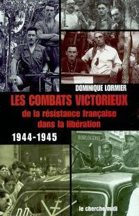 Les combats victorieux de la Résistance française dans la Libération, 1944-1945