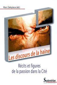 Les discours de la haine : récits et figures de la passion dans la Cité
