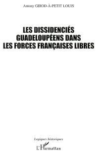 Les dissidenciés guadeloupéens dans les Forces françaises libres (1940-1945) : historique, motivations et enjeux d'un engagement