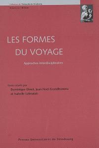 Les formes du voyage : approches interdisciplinaires : actes du colloque pluridisciplinaire, Strasbourg, les 22 et 23 novembre 2007