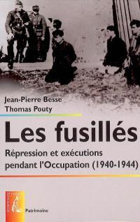 Les fusillés : répression et exécutions pendant l'Occupation (1940-1944)