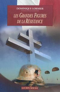 Les grandes figures de la Résistance 1940-1945 : Résistance intérieure, Forces françaises libres, armée d'Afrique