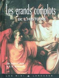 Les grands complots de l'histoire : de Jules César à J. F. Kennedy