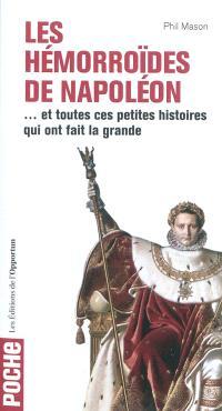Les hémorroïdes de Napoléon : ...et toutes ces petites histoires qui ont fait la grande