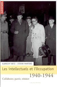 Les intellectuels et l'Occupation : collaborer, partir, résister