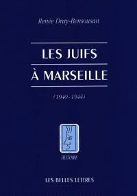Les juifs à Marseille pendant la Seconde Guerre mondiale : août 1939-août 1944