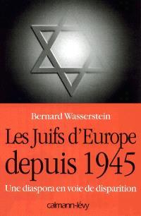 Les Juifs d'Europe depuis 1945 : une diaspora en voie de disparition