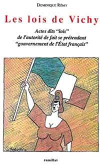 Les lois de Vichy : actes dits lois de l'autorité de fait se prétendant Etat français