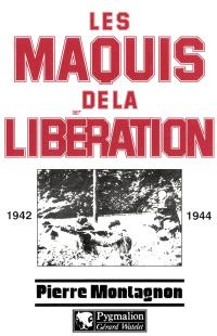Les maquis de la Libération : 1939-1944