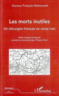 Les morts inutiles : un chirurgien français en camp nazi
