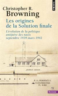 Les origines de la Solution finale : l'évolution de la politique antijuive des nazis, septembre 1939-mars 1942