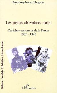 Les preux chevaliers noirs : ces héros méconnus de la France : 1939-1945