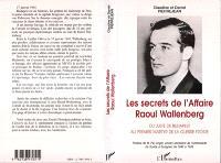 Les secrets de l'affaire Raoul Wallenberg : du juste de Budapest au premier martyr de la guerre froide