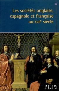 Les sociétés anglaise, espagnole et française au XVIIe siècle : actes du colloque de Bordeaux, 27 et 28 octobre 2006